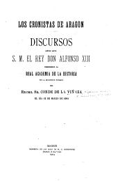Los cronistas de Aragon: Discursos leídos ante S.M. El rey don Alfonso XIII, presidiendo la Real academia de la historia, en la recepción pública del excmo. Sr. Conde de la Viñaza, el día 13 de Marzo de 1904