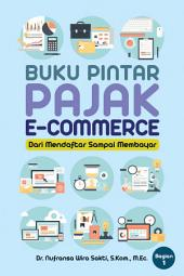 Buku Pintar Pajak E-Commerce - Dari Mendaftar Sampai Membayar: Internet dan E-commerce