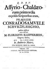 Q. D. B. V. D. Assyrio-Chaldaeorum primordia expriscis scriptoribus eruta, praeside Conradosamuele Schurzfleischio, publice disseret atque defendet M. Florianus Klepperbein,...