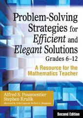 Problem-Solving Strategies for Efficient and Elegant Solutions, Grades 6-12: A Resource for the Mathematics Teacher, Edition 2