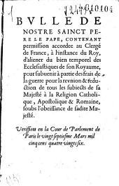 Bulle... contenant permission accordée au clergé de France, à l'instance du Roy, d'aliéner du bien temporel des écclesiastiques... pour subvenir à partie des frais de la guerre... [Lettres d'attaches du 22 février 1586.- Mémoires et Instructions du 20 mai 1586]