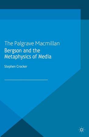 Bergson and the Metaphysics of Media PDF