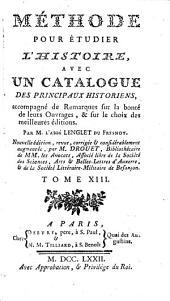 Méthode pour étudier l'histoire, avec un catalogue des principaux historiens accompagné de remarques sur la bonté de leurs ouvrages, et sur le choix des meilleures éditions: Volume 13