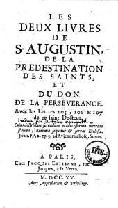 Les deux livres de saint Augustin de la Prédestination des saints et du Don de la persévérance, avec les lettres 105, 106 et 107 de ce saint docteur