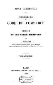 Droit commercial: commentaire du code de commerce. Livre II. Du commerce maritime, Volume5