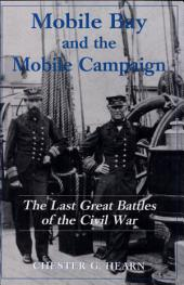 Mobile Bay and the Mobile Campaign: The Last Great Battles of the Civil War