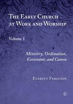 The Early Church at Work and Worship, Vol I