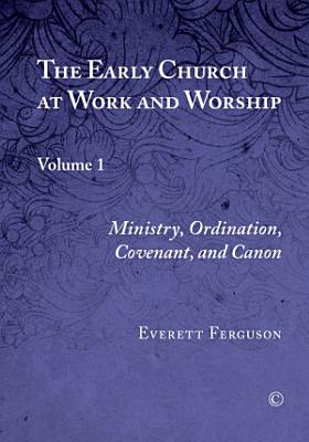 The Early Church at Work and Worship  Vol I