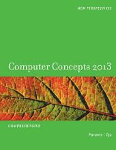 New Perspectives on Computer Concepts 2013: Comprehensive: Edition 15