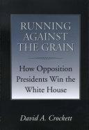 Running Against the Grain: how Opposition Presidents Win the White House