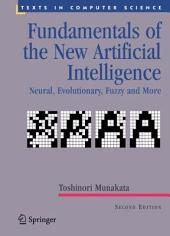 Fundamentals of the New Artificial Intelligence: Neural, Evolutionary, Fuzzy and More, Edition 2
