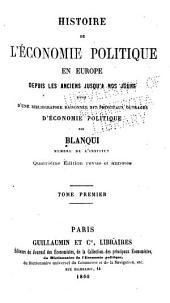 Histoire de l'economie politique en Europe depuis les anciens jusqu'a nos jours: suivie d'une bibliographie raisonnée des principaux ouvrages d'economie politique, Volume1