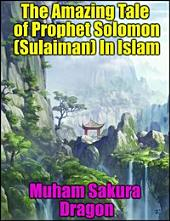 The Amazing Tale of Prophet Solomon (Sulaiman) In Islam