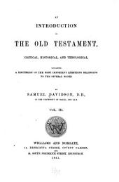 An Introduction to the Old Testament: Critical, Historical and Theological, Containing a Discussion of the Most Important Questions Belonging to the Several Books, Volume 3
