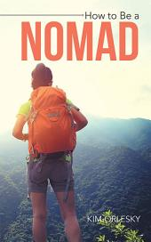 How to Be a Nomad: Go from Business Suit to World Backpacker
