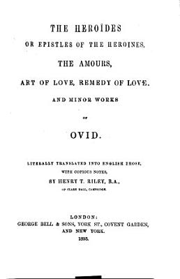 The Hero  des  Or Epistles of the Heroines   The Amours   Art of Love   Remedy of Love   And  Minor Works of Ovid
