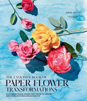 The Exquisite Book of Paper Flower Transformations PDF