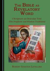 The Bible as Revelatory Word: 1 Scripture as Oracular Text (The Prophetic and Wisdom Traditions)