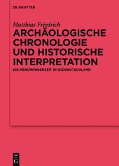 Archäologische Chronologie und historische Interpretation: Die Merowingerzeit in Süddeutschland