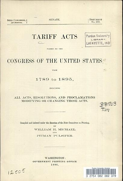 Download Tariff Acts Passed by the Congress of the United States from 1789 to 1895  Including All Acts  Resolutions  and Proclamations Modifying Or Changing Those Acts Book