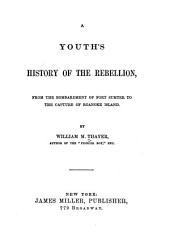 A Youth's History of the Rebellion ...