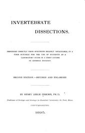 Invertebrate Dissections: Described Directly from Specimens Readily Obtainable, in a Form Suitable for the Use of Students as a Laboratory Guide in a First Course in General Zoology