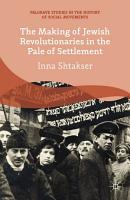 The Making of Jewish Revolutionaries in the Pale of Settlement PDF