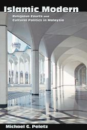 Islamic Modern: Religious Courts and Cultural Politics in Malaysia