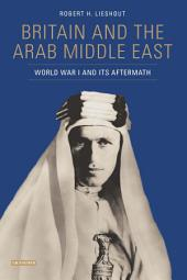Britain and the Arab Middle East: World War I and its Aftermath