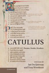 Catullus: Poems, Books, Readers