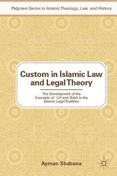 Custom in Islamic Law and Legal Theory: The Development of the Concepts of ?Urf and ??dah in the Islamic Legal Tradition