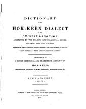 A Dictionary of the Hok-Këèn Dialect of the Chinese Language: According to the Reading and Colloquial Idioms : Containing about 12.000 Characters ... ; Accompanied by a Short Historical and Statistical Account of Hok-këèn