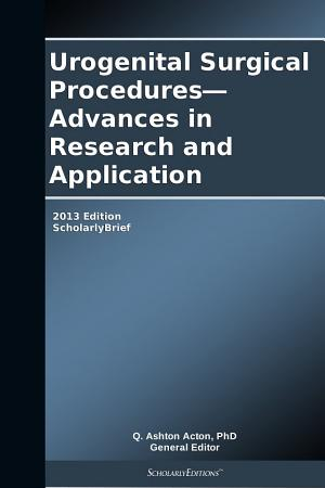 Urogenital Surgical Procedures   Advances in Research and Application  2013 Edition PDF