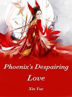 Phoenix's Despairing Love