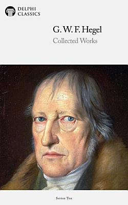Delphi Collected Works of Georg Wilhelm Friedrich Hegel  Illustrated