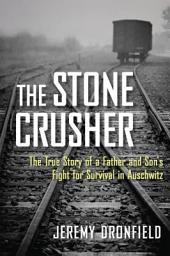 Stone Crusher: The True Story of a Father and Son's Fight for Survival in Auschwitz