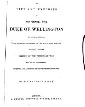 The Life and Exploits of ... the Duke of Wellington. ... With Sixty Engravings