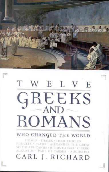 Download Twelve Greeks and Romans Who Changed the World Book