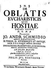 De Oblatis Eucharisticis quæ Hostiæ vocari solent. Præs. J. A. Schmidio, etc
