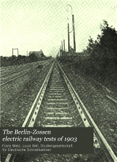 The Berlin-Zossen electric railway tests of 1903: A report of the test runs made on the Berlin-Zossen railroad in the months of September to November, 1903