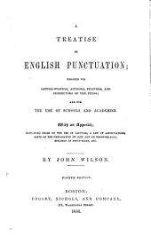 A Treatise on English Punctuation Designed for Letter-writers, Authors, Printers, and Correctors of the Press [etc.]