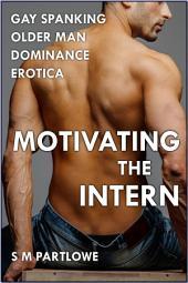 Motivating the Intern (Gay Spanking Older Man Dominance Erotica)