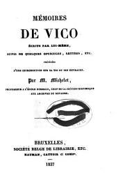 Mémoires de Vico écrits par lui-même: suivis de quelques opuscules, lettres, etc. : précédées d'une introduction sur sa vie et ses ouvrages