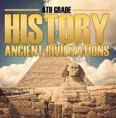 4th Grade History: Ancient Civilizations: Fourth Grade Books for Kids