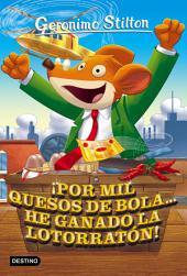 ¡Por mil quesos de bola... he ganado la lotorratón!: Geronimo Stilton 32