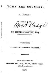 Town and Country: A Comedy, in Five Acts. : as Performed at the Philadelphia Theatre