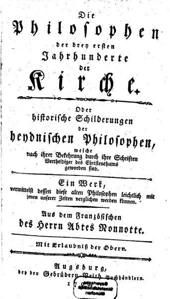 Die Philosophen der drey ersten Jahrhunderte der Kirche  Oder historische Schilderungen der heydnischen Philosophen  welche nach ihrer Bekehrung durch ihre Schriften Vertheidiger des Christenthums geworden sind