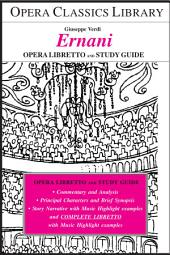 Verdi's ERNANI OPERA STUDY GUIDE and LIBRETO: Opera Classics Library Series