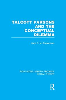 Talcott Parsons and the Conceptual Dilemma  RLE Social Theory  PDF