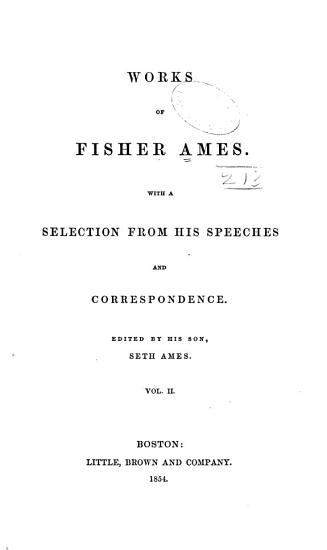 Works of Fisher Ames  Speeches  Political essays  Miscellaneous essays PDF
